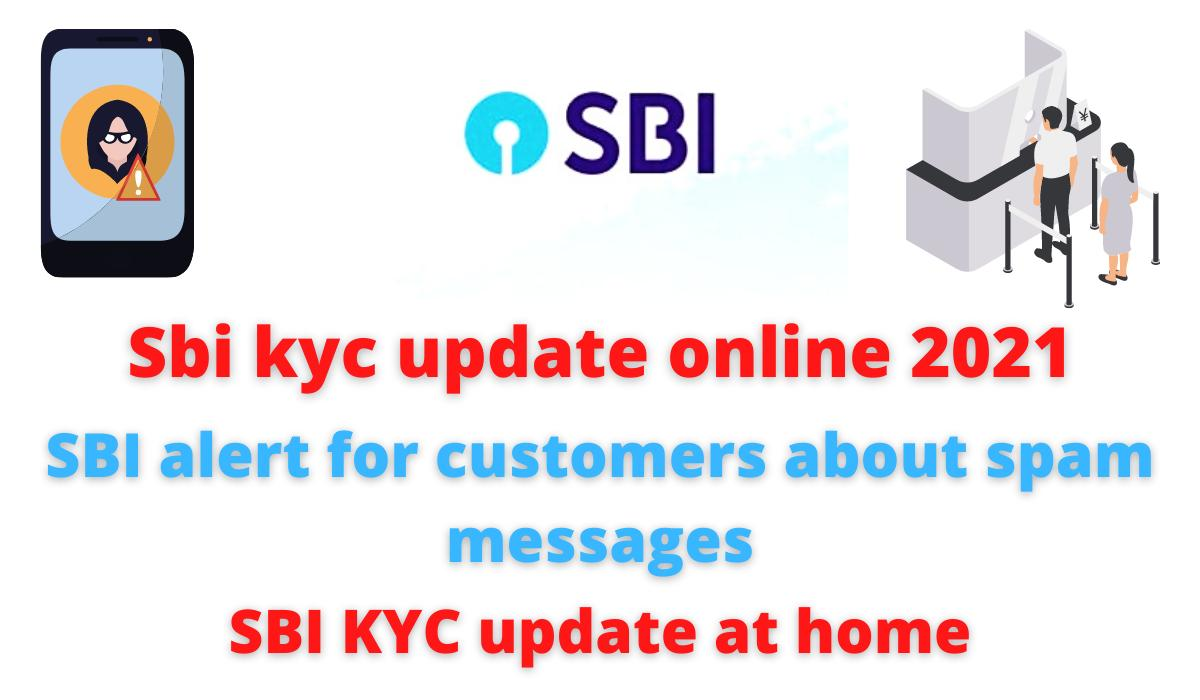 Sbi kyc update online 2021 | SBI alert for customers about spam messages | SBI KYC update at home.