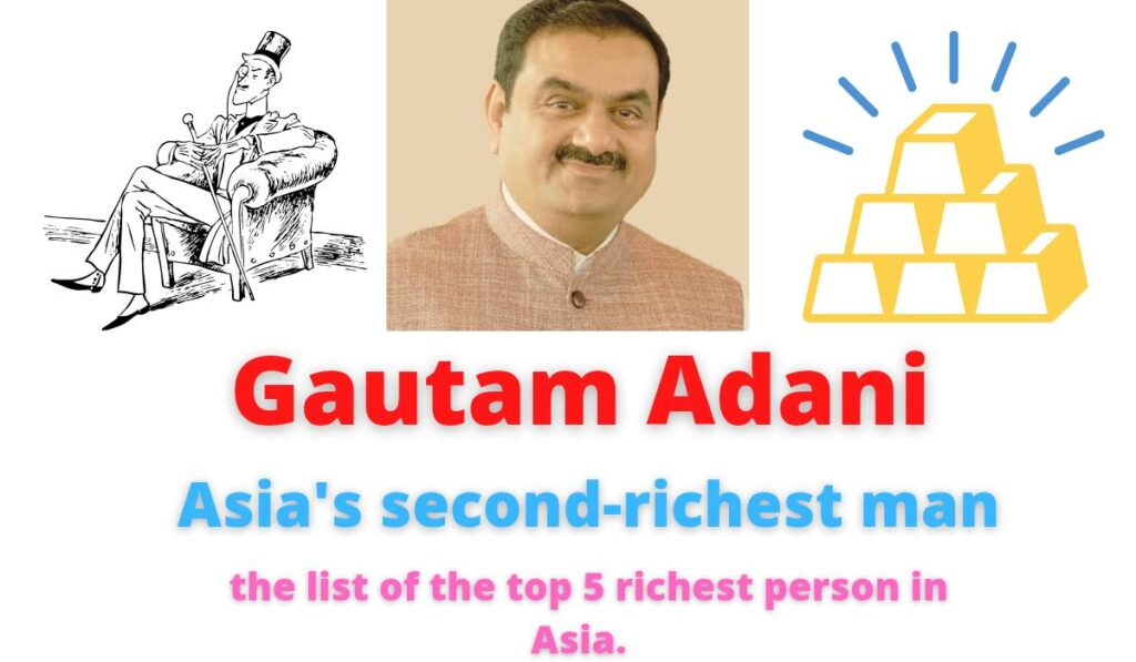 Gautam Adani   Asia's second-richest man   Here is the list of the top 5 richest person in Asia.