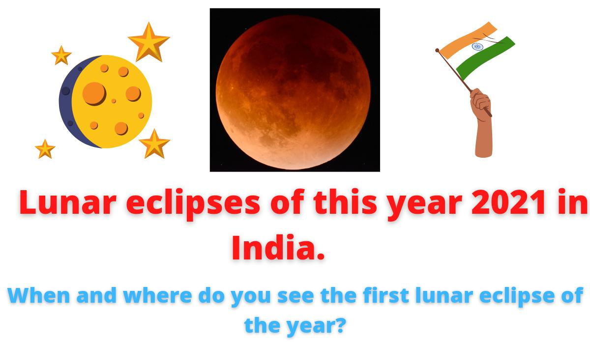 Lunar eclipse 2021   When and where do you see the first lunar eclipse of the year?   Myths about the eclipse.