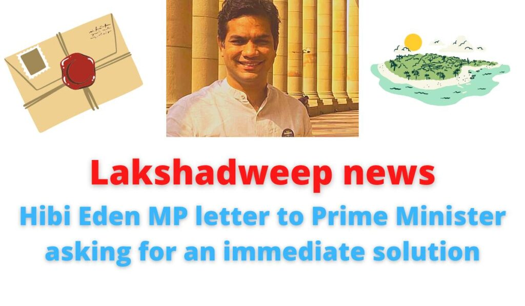 Lakshadweep news | Hibi Eden MP letter to Prime Minister asking for immediate solution | Complaint of misuse of Goonda act.