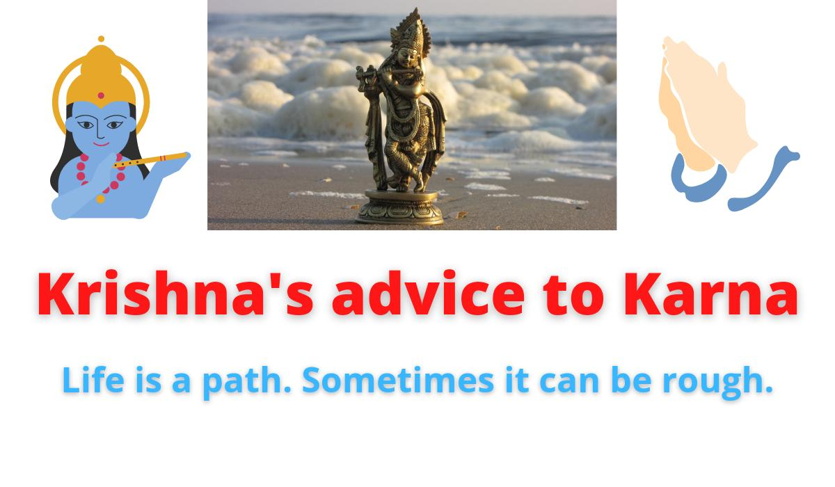 Krishna's advice to Karna   Life is a path. Sometimes it can be rough.