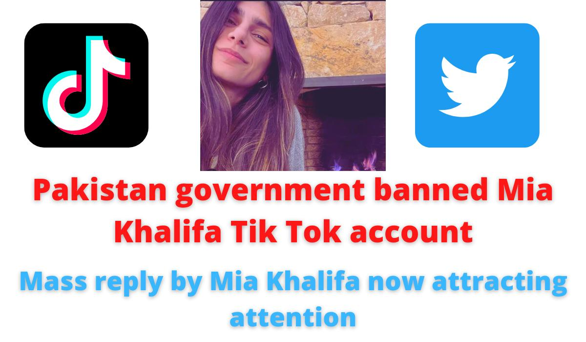 Pakistan government banned Mia Khalifa Tik Tok account | Mass reply by Mia Khalifa now attracting attention.