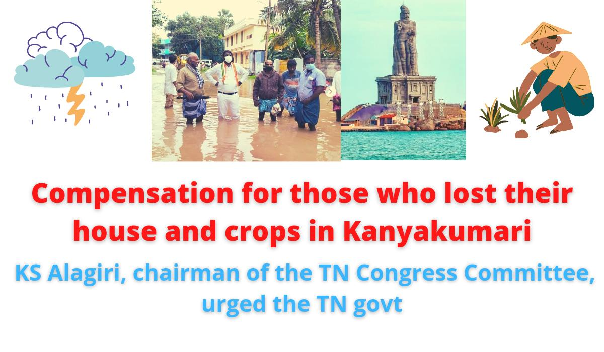 Yaas cyclone impact   compensation for those who lost their house and crops in Kanya kumari   KS Alagiri, chairman of the TN Congress Committee, urged the TN govt.