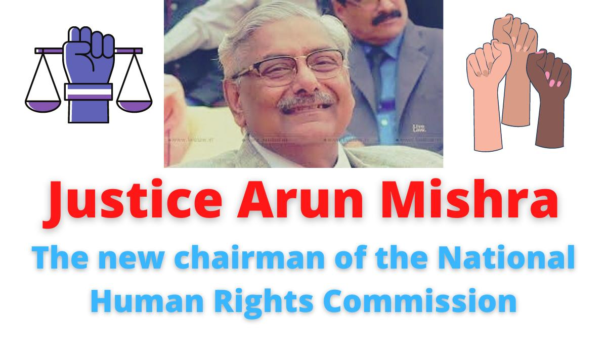 Justice Arun Mishra | The new chairman of the National Human Rights Commission