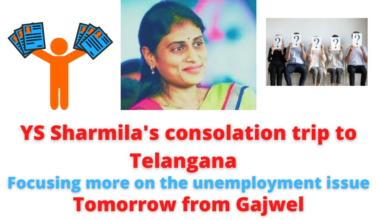 Y. S. Sharmila | YS Sharmila's consolation trip to Telangana | focusing more on the unemployment issue | Tomorrow from Gajwel.
