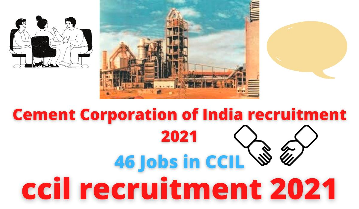 46 Jobs in CCIL   Cement Corporation of India recruitment 2021   ccil recruitment 2021   Selection through Interview.