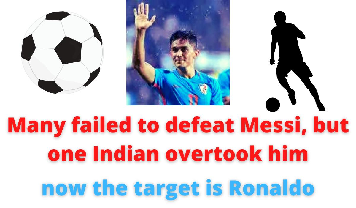 Sunil Chhetri   Many failed to defeat Messi, but one Indian overtook him   now the target is Ronaldo.