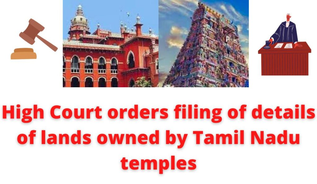 High Court orders filing of details of lands owned by Tamil Nadu temples.