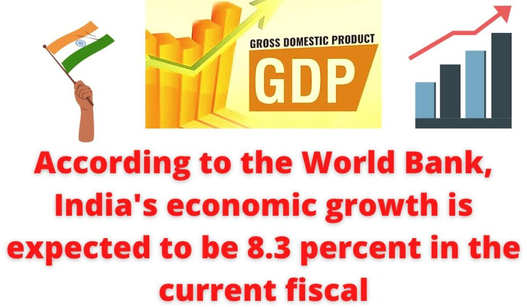 According to the World Bank, India's economic growth is expected to be 8.3 percent in the current fiscal.