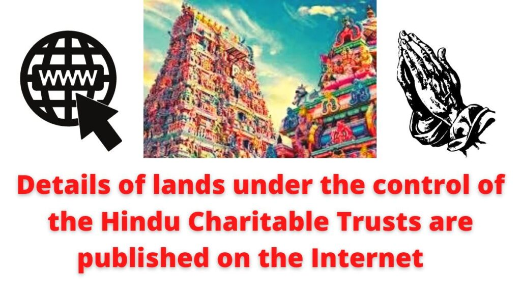 Details of lands under the control of the Hindu Charitable Trusts are published on the Internet.