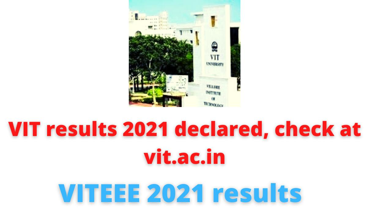 VIT results 2021 declared, check at vit.ac.in | VITEEE 2021 results.