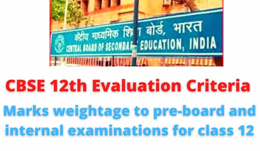 CBSE 12th Evaluation Criteria | Marks weightage to pre-board and internal examinations for class 12.