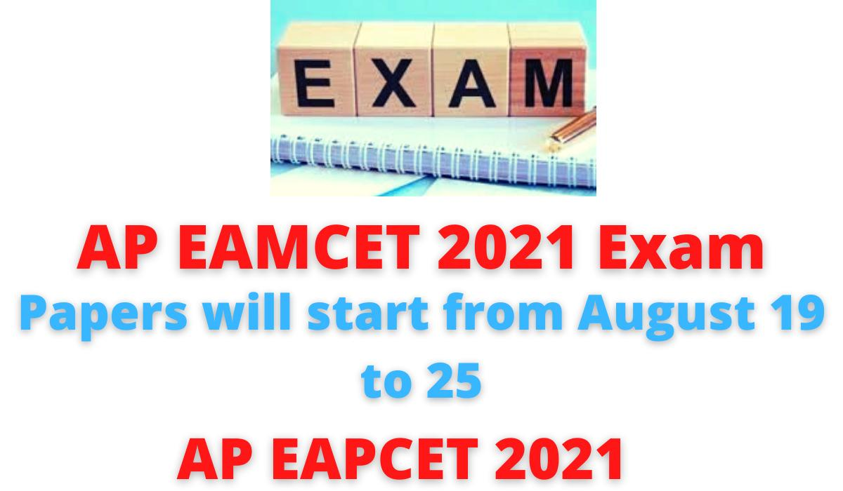 AP EAMCET 2021 Exam   Date released   Papers will start from August 19 to 25   AP EAPCET 2021.