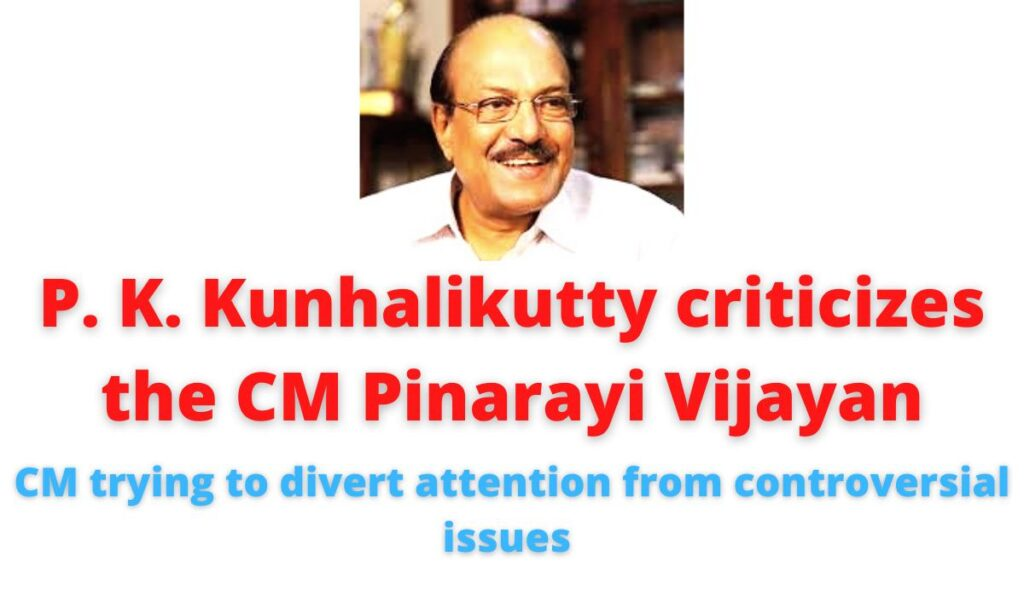P. K. Kunhalikutty criticizes the CM Pinarayi Vijayan | CM trying to divert attention from controversial issues.