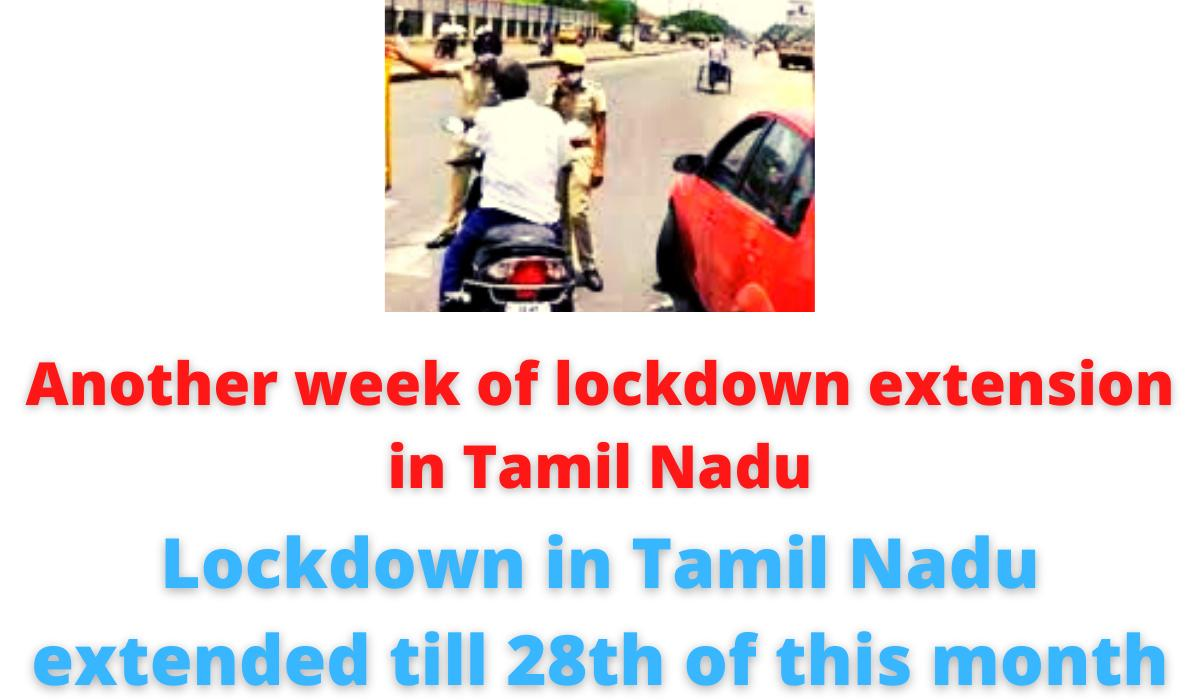Another week of lockdown extension in Tamil Nadu | Lockdown in Tamil Nadu extended till 28th of this month.