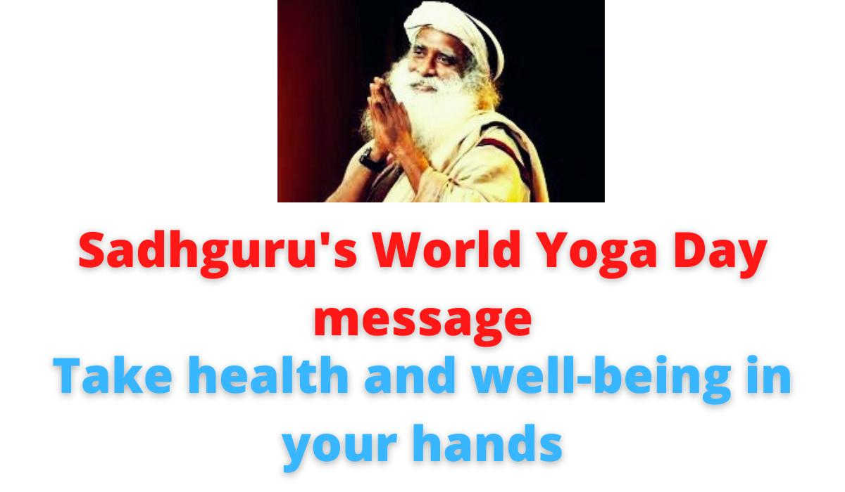 Sadhguru's World Yoga Day message: Take health and well-being in your hands | International Yoga day 2021.