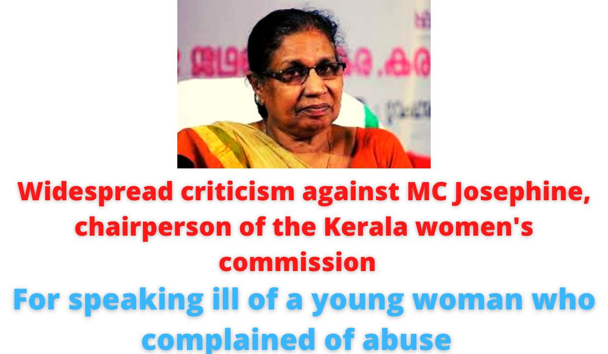 Widespread criticism against MC Josephine, chairperson of the Kerala women's commission | For speaking ill of a young woman who complained of abuse.