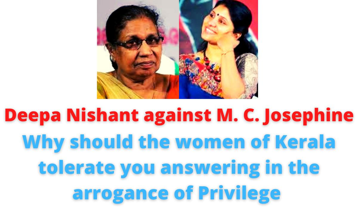 Deepa Nishant against M. C. Josephine: Why should the women of Kerala tolerate you answering in the arrogance of Privilege.