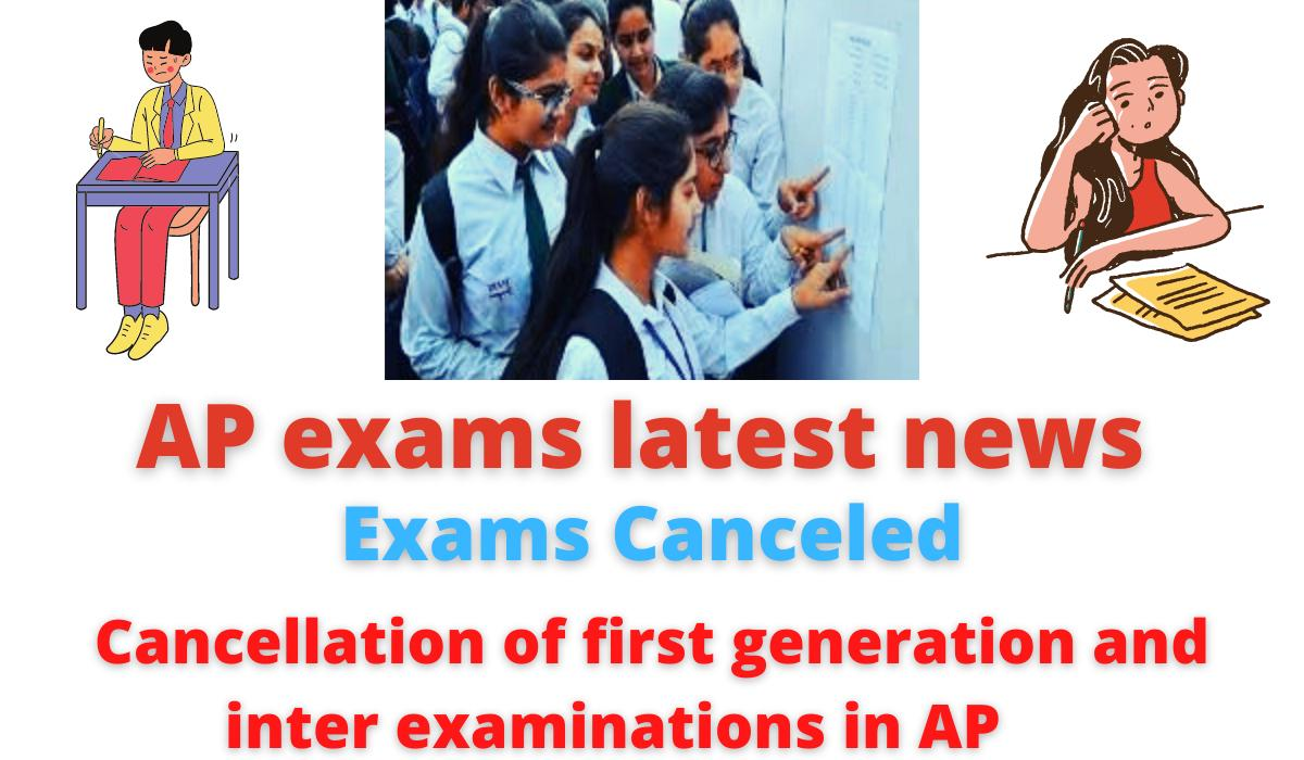 AP exams latest news: Exams Canceled   Cancellation of first-generation and inter examinations in AP.