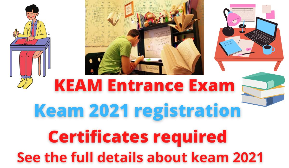 KEAM Entrance Exam | keam 2021 registration | Certificates required | See the full details about keam 2021.