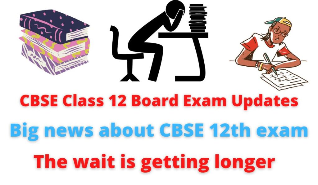 CBSE Class 12 Board Exam Updates   Big news about CBSE 12th exam   The wait is getting longer.