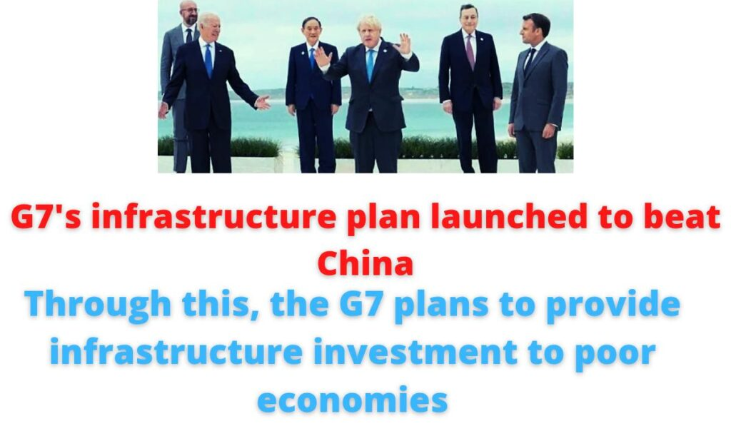 G7's infrastructure plan launched to beat China | Through this, the G7 plans to provide infrastructure investment to poor economies.