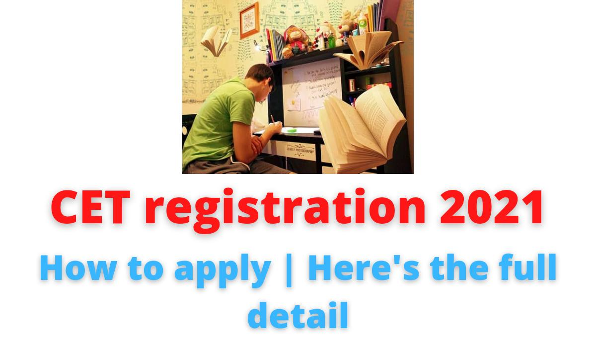 CET registration 2021   How to apply   Here's the full detail.