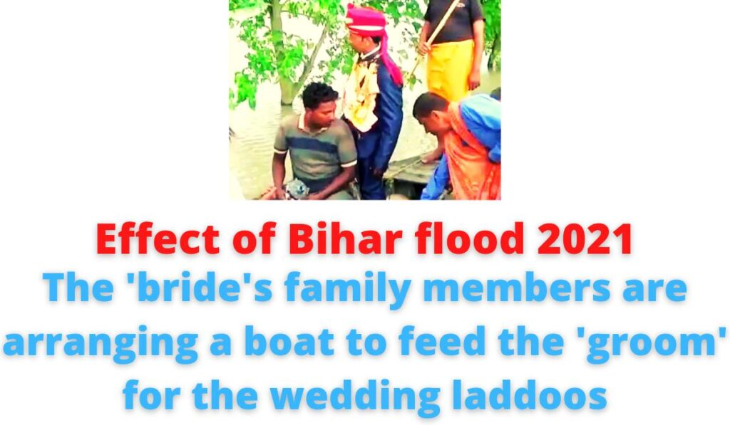 Effect of Bihar flood 2021: The 'bride's family members are arranging a boat to feed the 'groom' for the wedding laddoos.