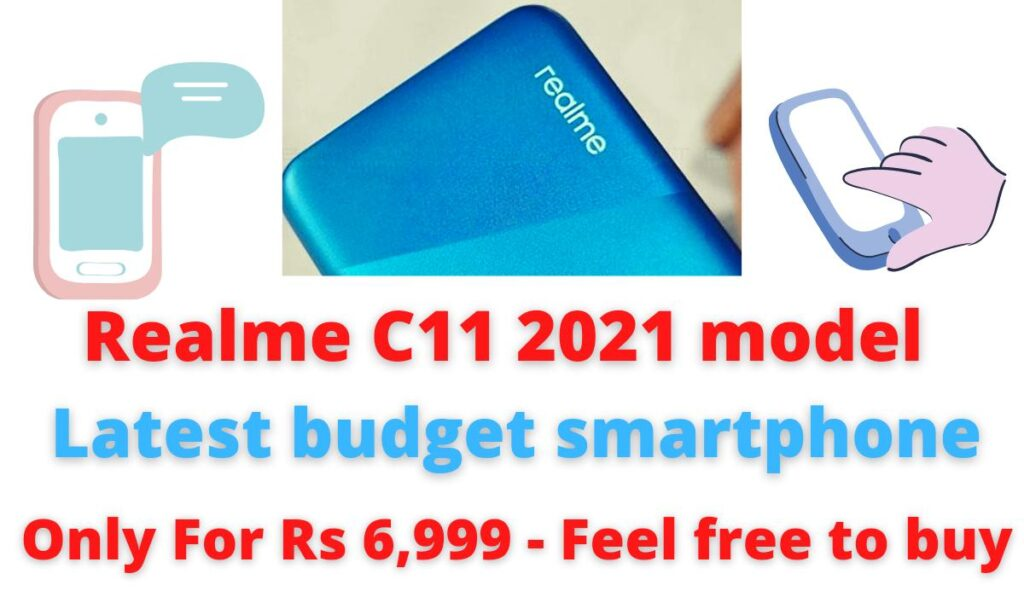 Realme C11 2021 model: Latest budget smartphone | only For Rs 6,999 - Feel free to buy.