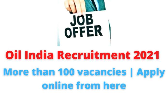 Oil India Recruitment 2021 | More than 100 vacancies | Apply online from here.