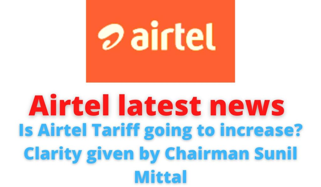Airtel latest news: Is Airtel Tariff going to increase? Clarity given by Chairman Sunil Mittal.