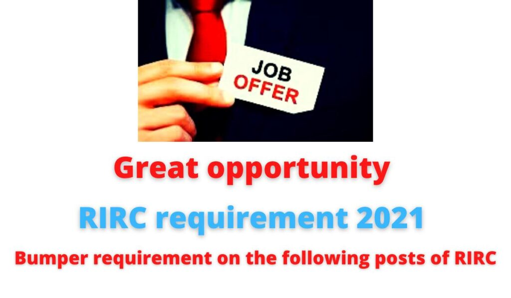 Great opportunity: RIRC requirement 2021   Bumper requirement on the following posts of RIRC.