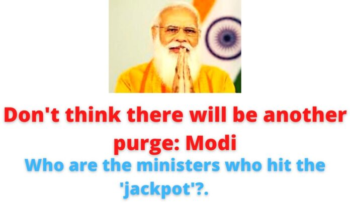 Don't think there will be another purge: Modi   Who are the ministers who hit the 'jackpot'?.