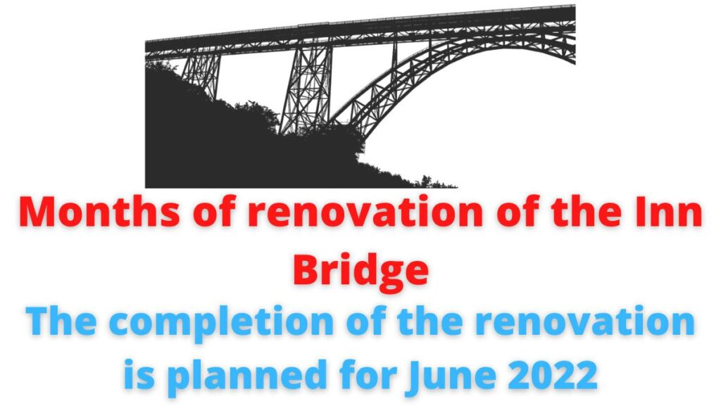 Months of renovation of the Inn Bridge | The completion of the renovation is planned for June 2022.