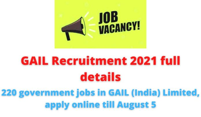 GAIL Recruitment 2021 full details | 220 government jobs in GAIL (India) Limited, apply online till August 5.