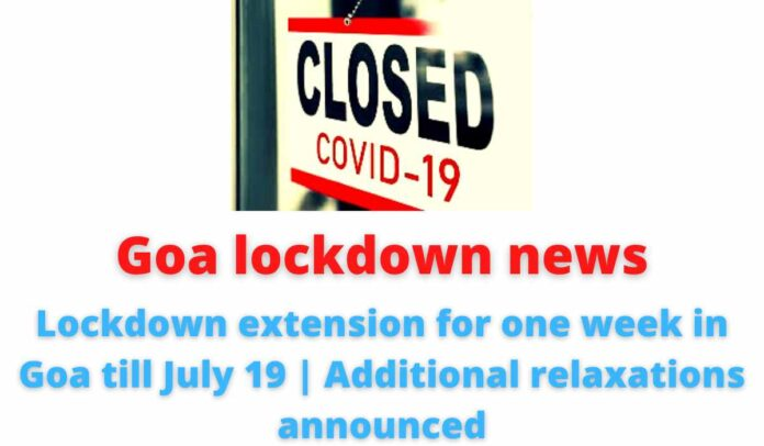 Goa lockdown news: Lockdown extension for one week in Goa till July 19   Additional relaxations announced.