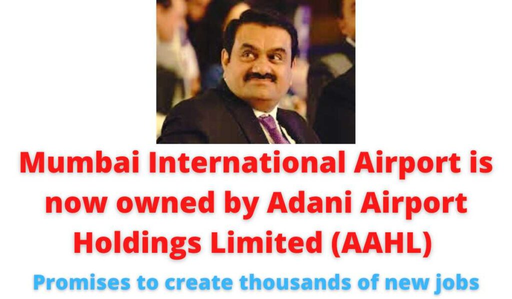 Mumbai International Airport is now owned by Adani Airport Holdings Limited (AAHL) | Promises to create thousands of new jobs.