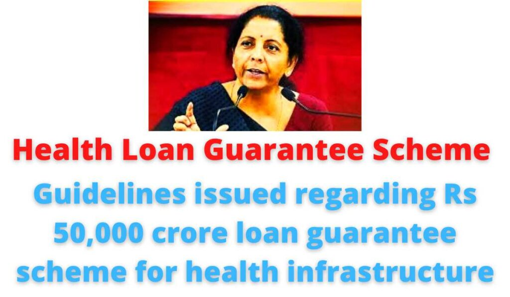 Health Loan Guarantee Scheme: Guidelines issued regarding Rs 50,000 crore loan guarantee scheme for health infrastructure.