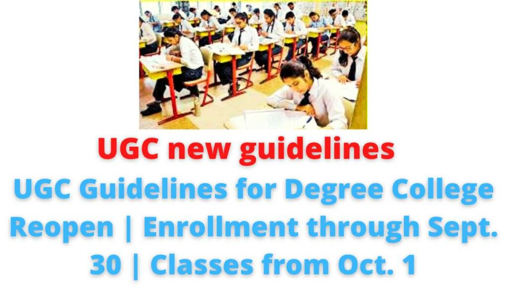 UGC new guidelines: UGC Guidelines for Degree College Reopen | Enrollment through Sept. 30 | Classes from Oct. 1.