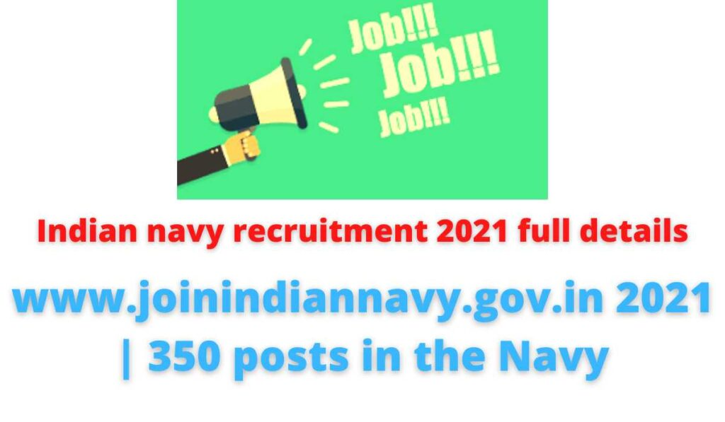 Indian navy recruitment 2021 full details: www.joinindiannavy.gov.in 2021 | 350 posts in the Navy.