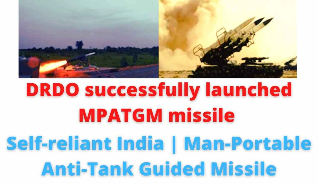 DRDO successfully launched MPATGM missile   self-reliant India   Man-Portable Anti-Tank Guided Missile.