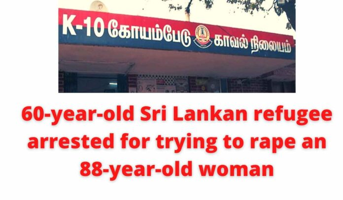 60-year-old Sri Lankan refugee arrested for trying to rape an 88-year-old woman.