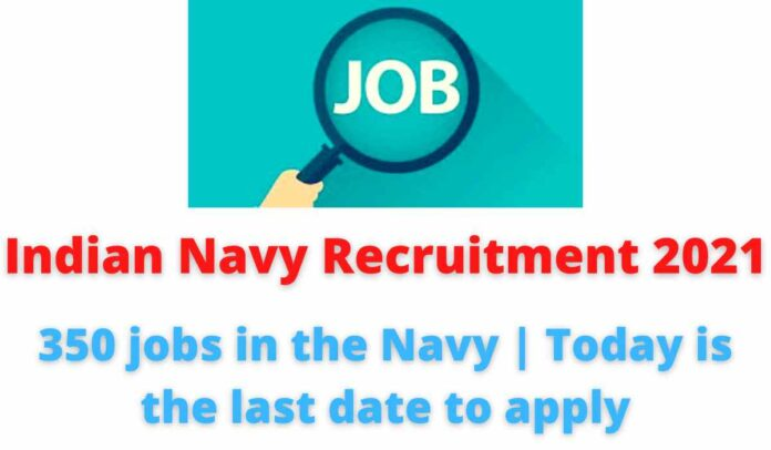 Indian Navy Recruitment 2021 full details: 350 jobs in the Navy   Today is the last date to apply.