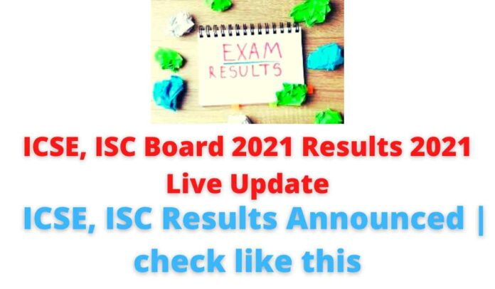 ICSE, ISC Board 2021 Results 2021 Live Update: ICSE, ISC Results Announced   check like this.