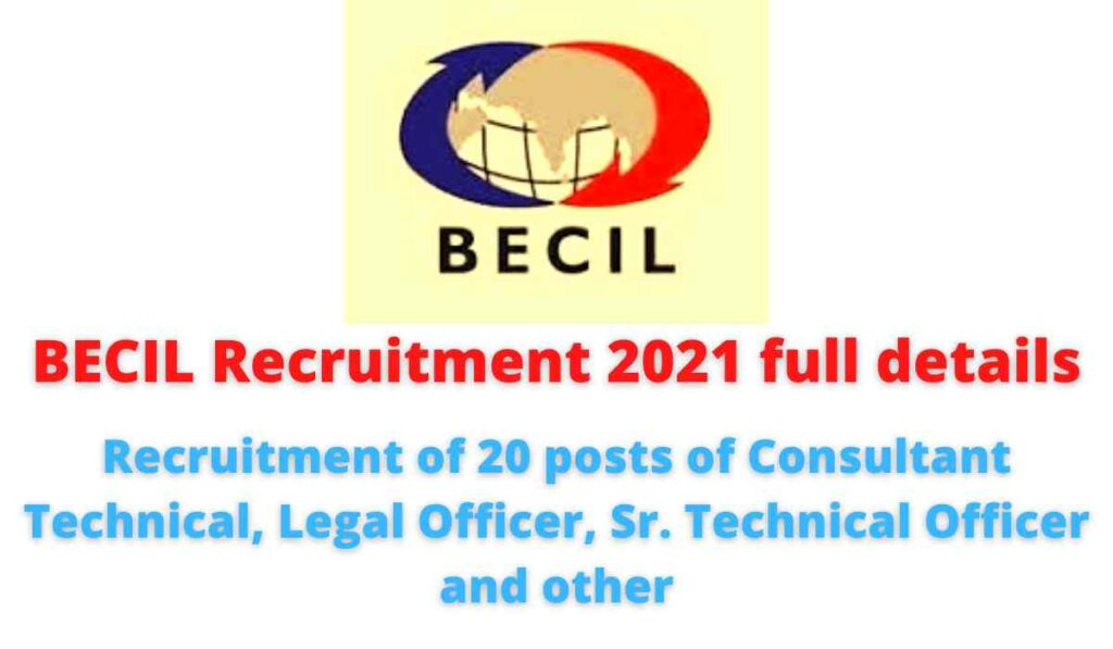 BECIL Recruitment 2021 full details: Recruitment of 20 posts of Consultant Technical, Legal Officer, Sr. Technical Officer and other.