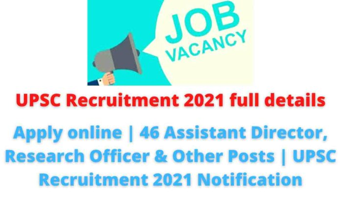 UPSC Recruitment 2021 full details: Apply online   46 Assistant Director, Research Officer & Other Posts   UPSC Recruitment 2021 Notification.