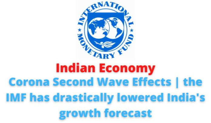 Indian Economy: Corona Second Wave Effects | the IMF has drastically lowered India's growth forecast.
