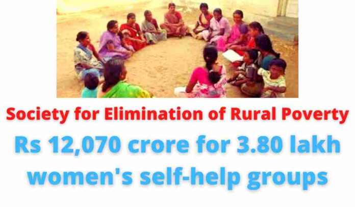 Society for Elimination of Rural Poverty: Rs 12,070 crore for 3.80 lakh women's self-help groups.