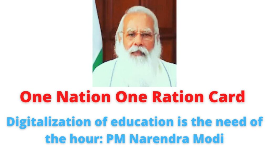 One Nation One Ration Card   Digitalization of education is the need of the hour: PM Narendra Modi.