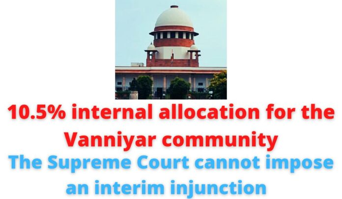 10.5% internal allocation for the Vanniyar community   The Supreme Court cannot impose an interim injunction.